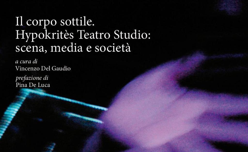 Il corpo sottile. Hypokritès Teatro Studio: scena, media e società